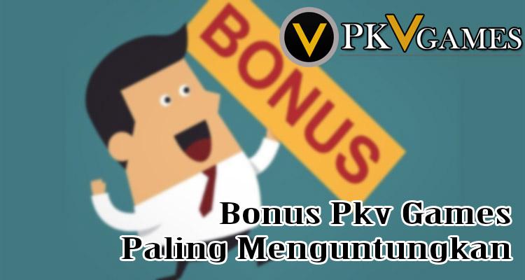 Bonus Pkv Games Paling Menguntungkan