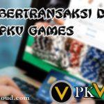 Cara Bertransaksi Dalam Agen Pkv Games