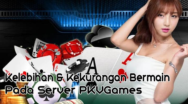 Kelebihan & Kekurangan Bermain Pada Server PKVGames